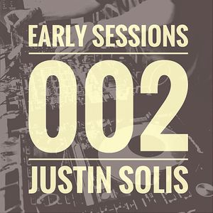 Early Sessions 002 w/ Justin Solis - June 2015