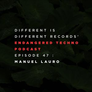 Endangered Techno Podcast 047 with Manuel Lauro in the mix