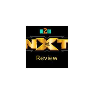 Wrestling 2 the MAX: WWE NXT Review 7.5.17