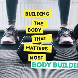 Body Building, Week 7