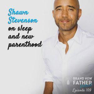 109 Shawn Stevenson on Sleep and New Parenthood