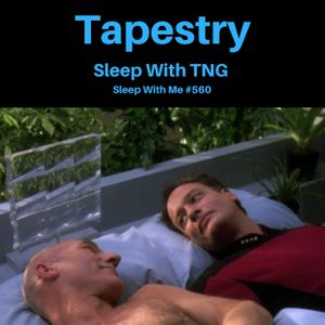 560 - Tapestry | Sleep With TNG