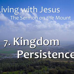 Living with Jesus: 7. Kingdom Persistence