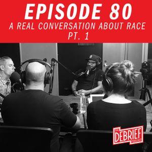 Episode 080 | A Real Conversation About Race pt. 1