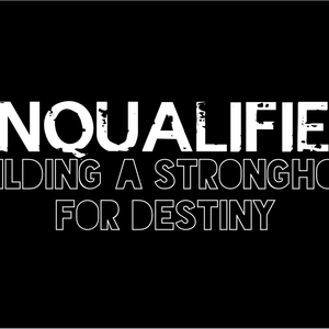 Building a Stronghold for Destiny: Unqualified