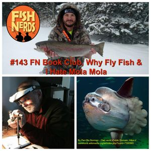 FIsh Nerds Episode 143 FN BookClub Why Fly Fish I Hate Mola Mola