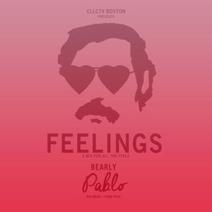 Bearly Pablo - FEELINGS (A Mix For All The Feels)