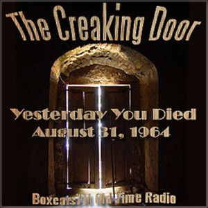 The Creaking Door - Yesterday You Died (08-31-64)
