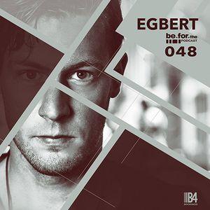 EGBERT. Be For the Podcast 048