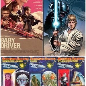 Geekfest Rants Ep. 312 - Baby Driver Review - Star Wars Comic - Galactica Figures