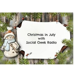 Christmas in July on Social Geek Radio
