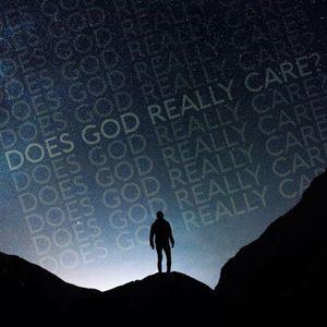Does God Really Care?:  Does God Really Care What I Do? (3/5/17)