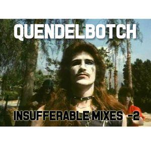 INSUFFERABLE MIXES -2: QUENDELBOTCH