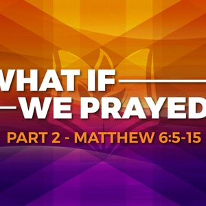 What If We Prayed? (Part 2) (Audio)