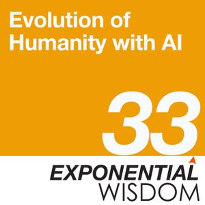 Episode 33: Evolution of Humanity with AI