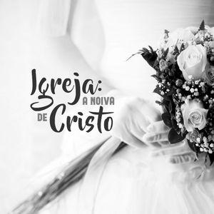 IGREJA: A NOIVA DE CRISTO   AULA 05