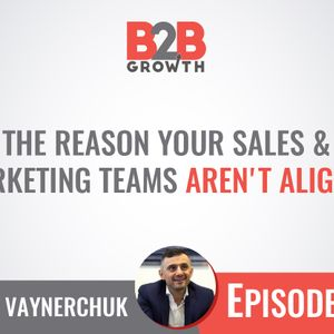 441: The Reason Your Sales & Marketing Teams Aren't Aligned w/ Gary Vaynerchuk