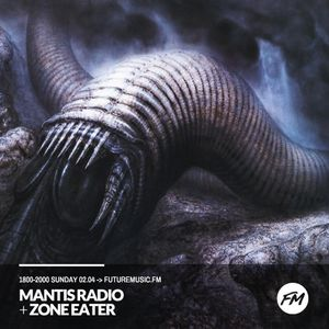 Mantis Radio - 02.04.2017 + Zone Eater