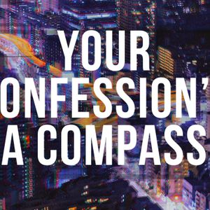 Your Confession's a Compass