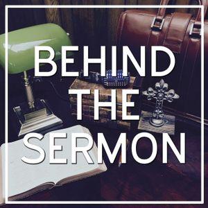 Behind the Sermon: September 20th, 2017