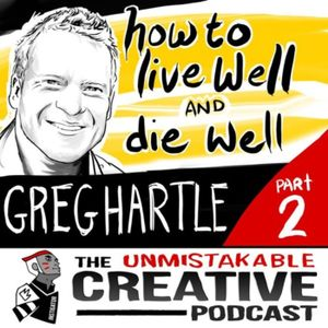 Best of: How to Live Well and Die Well with Greg Hartle Pt. 2