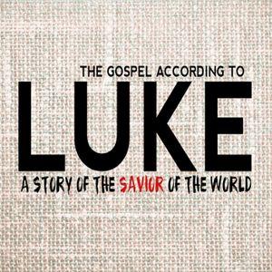 The Gospel of Luke - Week 10