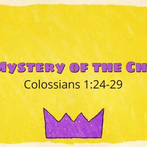 The Mystery of the Church Colossians 1:24-29