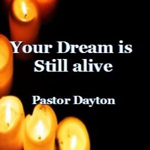 Your dream is still alive-Pastor Dayton