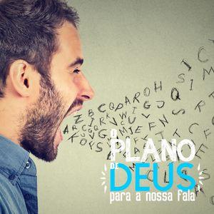 O PLANO DE DEUS PARA A NOSSA FALA | AULA 07