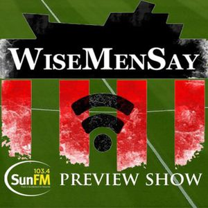 Wise Men Say - The Preview Show with Sun FM - Barnsley (A)