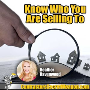 Know Who You Are Selling to with Heather Havenwood. Episode 192