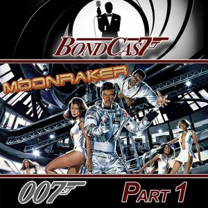 BondCast: Moonraker Part 1