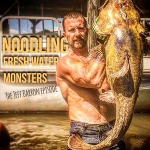 Rut and River Pursuits - Interview with Jeff Barron Catfish Noodling