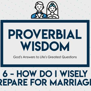 How Do I Wisely Prepare for Marriage?