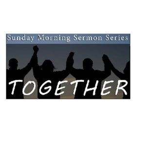 """Together"" Sermon Series Part V - ""Together in God's Spirit"""