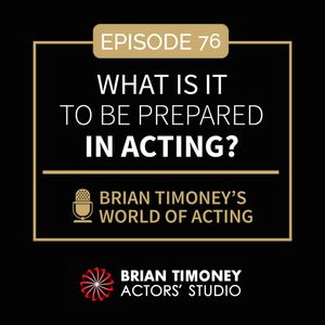 Ep 76: What is it to be prepared in acting?