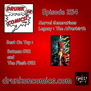 Drunk on Comics Podcast 254: Marvel Generations Legacy: The Afterbirth