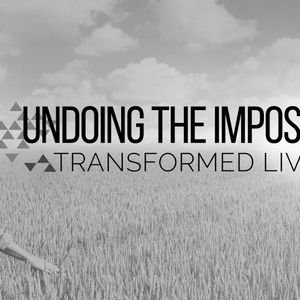 Undoing The Impossible: Transformed Living