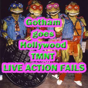 Gotham goes Hollywood bonus episode: TMNT LIVE ACTION FAILS