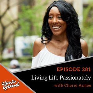 EP 281 Living Life Passionately with Cherie Aimée