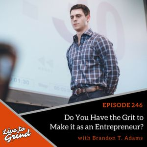 EP 246 Do You Have the Grit to Make It as an Entrepreneur? with Brandon T. Adams