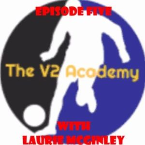 """The V2 Academy #5 - """"Mindset, Standards and Influences with Laurie McGinley"""""""