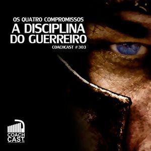 Coachcast #303 – Os Quatro Compromissos – A Disciplina do Guerreiro
