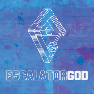 Escalator God • Down Here - In Here