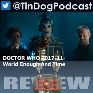 TDP 685: TV DOCTOR WHO 2017 EP11 - World Enough and Time