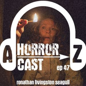 A-Z Horror EP 47: The Conjuring - Ronathon Livingston Seagull
