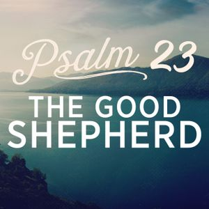 Psalm 23: The Good Shepherd