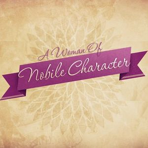 A Woman of Noble Character – Mothers Day 2014