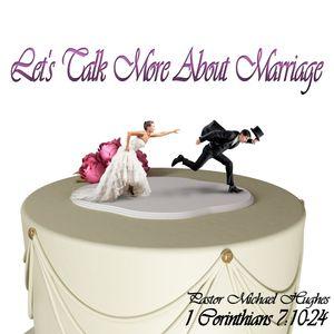 """1 Corinthians 7:10-24 """"Let's Talk More About Marriage"""" w/ Pastor Michael Hughes"""