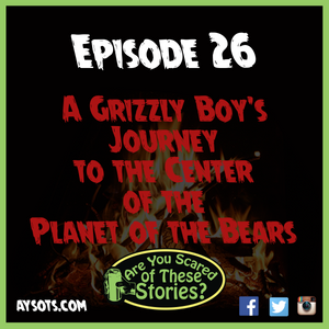 EP. 26- A Grizzly Boy's Journey to the Center of the Planet of the Bears